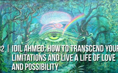 #32 | Idil Ahmed @Idillionaire: How to Transcend Your Limitations and Live a Life of Love and Possibility