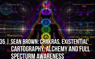 # 35 | Chakras, Existential Cartography, Alchemy, Full Spectrum Awareness and More (MIND BLOWING)